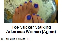 Toe Sucker Attacking Arkansas Women