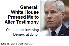 White House Pressed Me to Alter Testimony: General