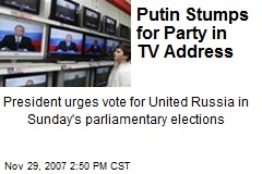 Putin Stumps for Party in TV Address