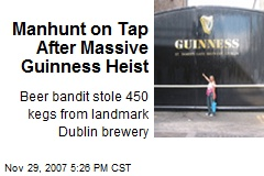 Manhunt on Tap After Massive Guinness Heist