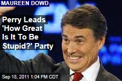Perry Represents Stupidity of Republican Party: Maureen Dowd