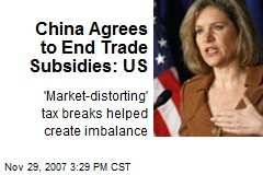 China Agrees to End Trade Subsidies: US