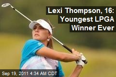 Lexi Thompson, 16: Youngest LPGA Winner Ever
