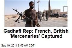 Libya: Gadhafi Rep Says 17 'Mercenaries' Captured, Including French and British
