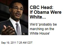 Congressional Black Caucus Head Emanuel Cleaver: If Obama Were White...