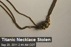 Titanic Necklace Stolen
