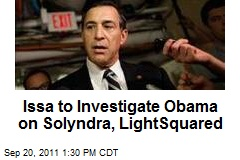 Issa to Investigate Obama on Solyndra, LightSquared