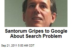 Rick Santorum Complains to Google About Google Results for 'Santorum'