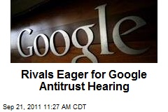 Rivals Eager for Google Antitrust Hearing