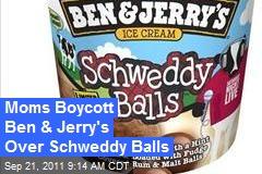 Moms Boycott Ben & Jerry's Over Schweddy Balls