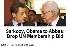 Sarkozy, Obama to Abbas: Drop UN Membership Bid