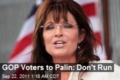 GOP Voters to Palin: Don't Run