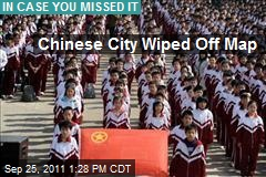 Chinese City Wiped Off Map