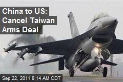 China to US: Cancel Taiwan Arms Deal