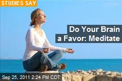 Do Your Brain a Favor: Meditate