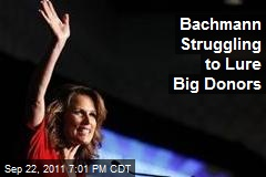 Bachmann Struggling to Lure Big Donors