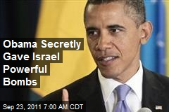 Obama Secretly Gave Israel Powerful Bombs