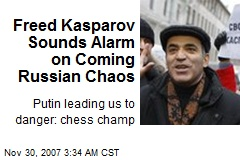 Freed Kasparov Sounds Alarm on Coming Russian Chaos