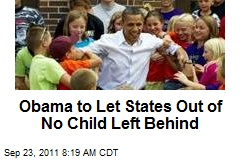 Obama to Let States Out of No Child Left Behind