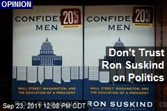 Don't Trust Ron Suskind on Politics