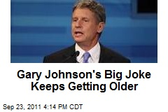 Gary Johnson's Big Joke Keeps Getting Older