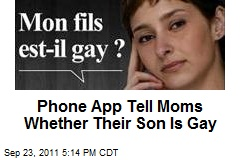 Phone App Tell Moms Whether Their Son Is Gay