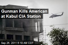 Gunman Kills American at Kabul CIA Station