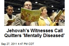 Jehovah's Witnesses Call Quitters 'Mentally Diseased'
