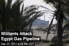 Militants Attack Egypt Gas Pipeline