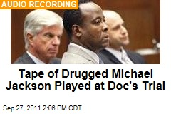 Conrad Murray Trial: Jurors Hear Tape of Michael Jackson With Slurred Words