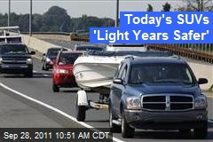 Today's SUVs 'Light Years Safer'
