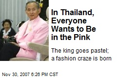In Thailand, Everyone Wants to Be in the Pink
