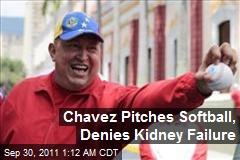 Chavez Pitches Softball, Denies Kidney Failure