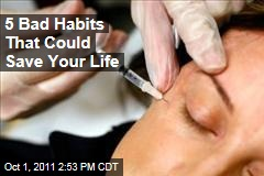 Five Bad Habits That Could Save Your Life
