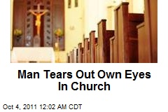 Man Tears Out Own Eyes In Church