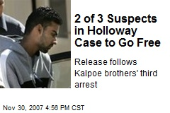 2 of 3 Suspects in Holloway Case to Go Free