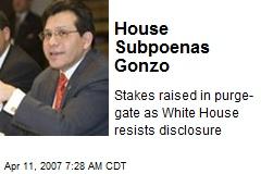 House Subpoenas Gonzo