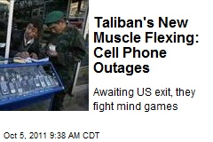 Taliban's New Muscle Flexing: Cell Phone Outages