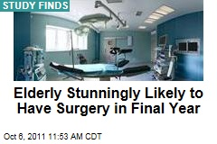 Elderly Stunningly Likely to Have Surgery in the Last Year of Their Lives