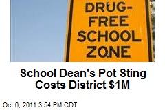School Dean's Pot Sting Costs District $1M