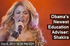 Obama's Newest Education Adviser: Shakira