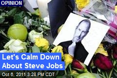 Let's Calm Down About Steve Jobs