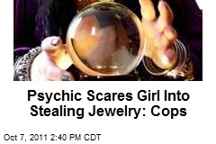 Psychic Scares Girl Into Stealing Jewelry: Cops