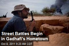 Street Battles Begin in Gadhafi's Hometown