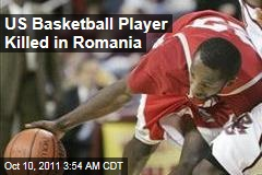 US B'Ball Player Killed in Romania