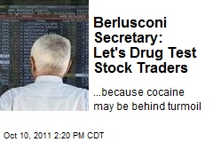 Berlusconi Secretary: Let's Drug Test Stock Traders