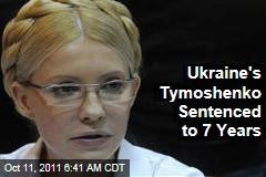 Yulia Tymoshenko, Former Ukraine Prime Minister, Sentenced to 7 Years