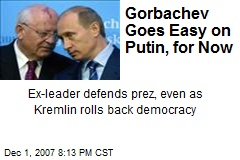 Gorbachev Goes Easy on Putin, for Now