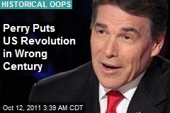 Perry Puts US Revolution in Wrong Century