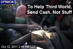 To Help Third World, Send Cash, Not Stuff